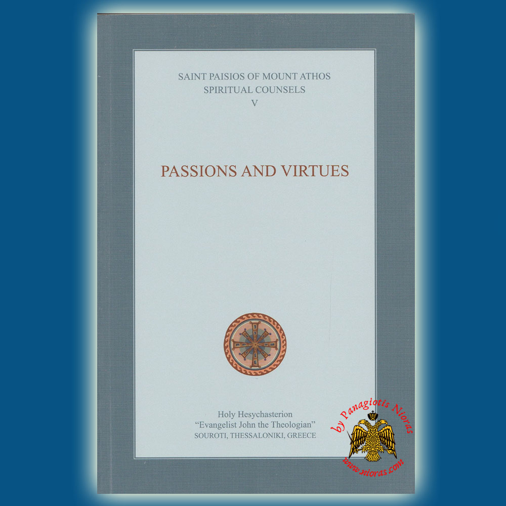 Elder Paisios of Mount Athos Spiritual Counsels V: Passions and Virtues