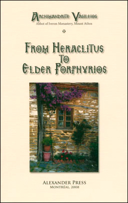 From Heraclitus to Elder Porphyrios by ARCHIMANDRITE VASILEIOS