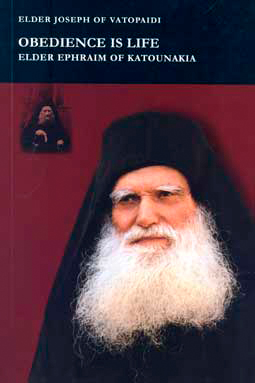 Obedience is Life Elder Ephraim of Katounakia by Elder Iosif Vatopaidinos
